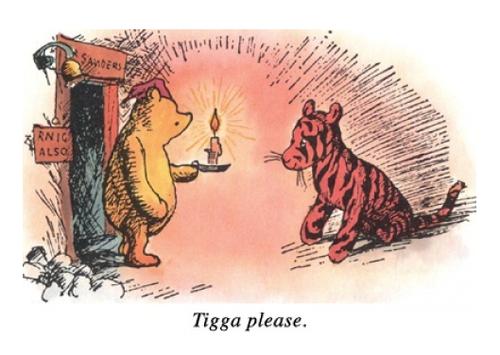 tigga, please