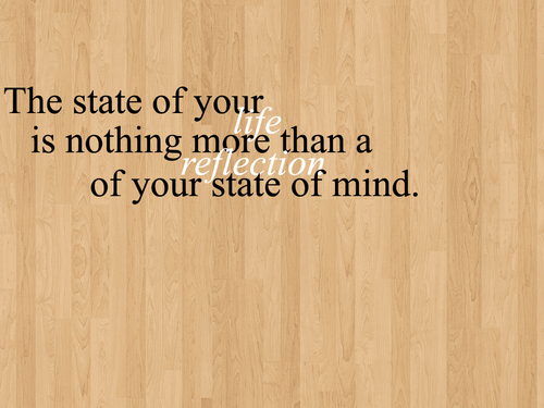 the state of your life is nothing more than a reflection of your state of mind