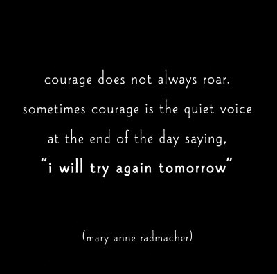 courage- i will try again tomorrow