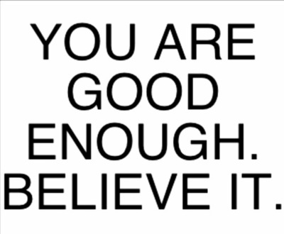 you are good enough believe it
