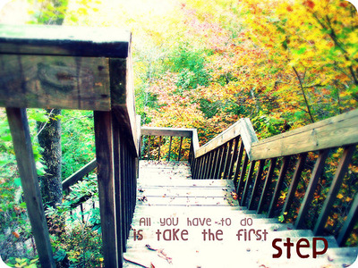 all you have to do is take the first step