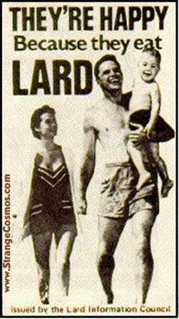 they're happy cuz they eat lard