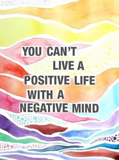 can't live a positive life with a negative mind