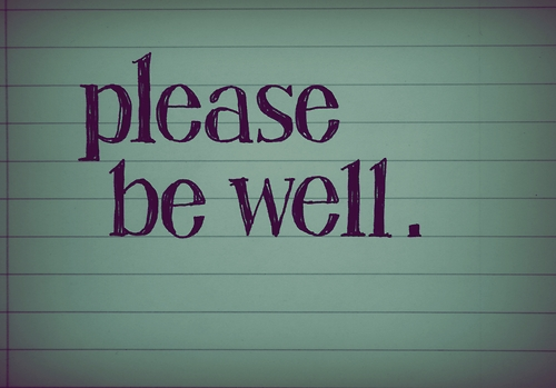 please be well