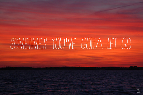 sometimes let go